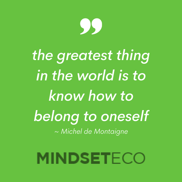 """self-sufficient homes: image text says """"the greatest thing in the world is to know how to belong to oneself"""" - Michel de Montaigne"""